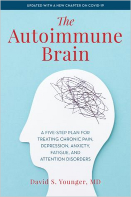 The Autoimmune Brain A Five-Step Plan for Treating Chronic Pain, Depression, Anxiety, Fatigue and Attention Disorders by David S. Younger